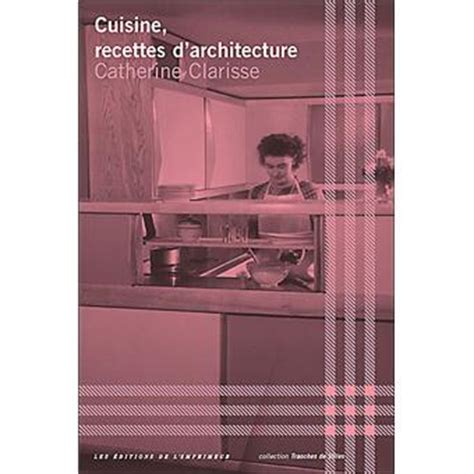 fnac livres cuisine cuisine recettes d 39 architecture broché catherine clarisse achat livre achat prix fnac