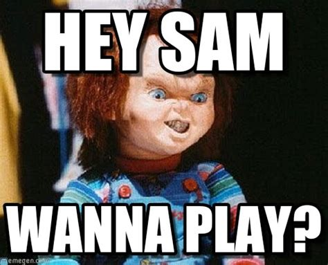 Sam Meme - hey sam chucky meme on memegen