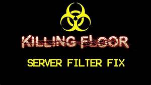 Killing floor server filters not working fix youtube for Killing floor server not responding