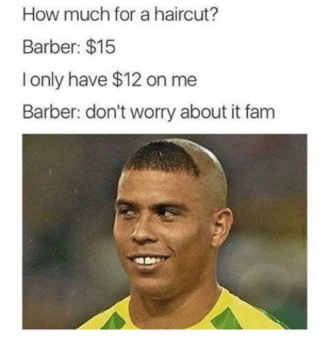 Haircut Meme - how much for a haircut barber 15 i only have 12 on me barber don t worry about it fam