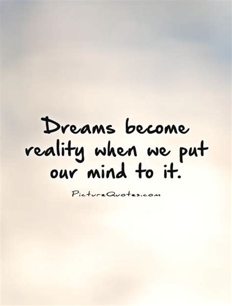 dreams become reality when we put our mind to it picture