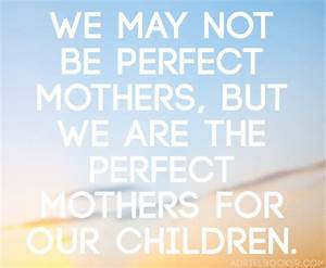 """Happy Mother's Day to you, """"perfect"""" mom. (Yeah, that's you.)"""