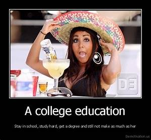 A college educationStay in school, study hard, get a ...