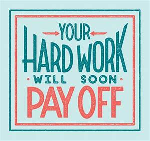 Your Hard Work Will Soon Pay Off Pictures, Photos, and ...