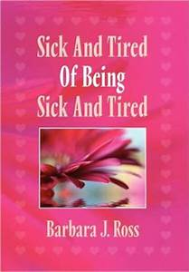 Sick and Tired of Being Sick and Tired by Barbara J. Ross ...