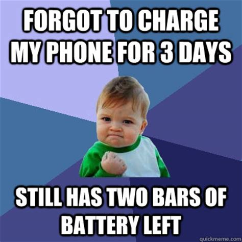 Forgot Phone Meme - forgot to charge my phone for 3 days still has two bars of battery left success kid quickmeme
