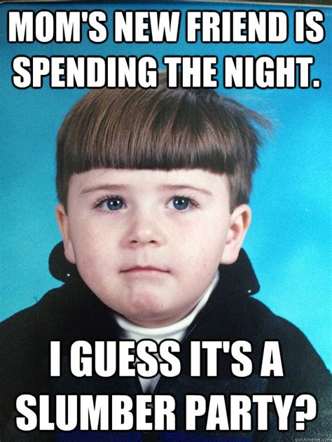 Slumber Party Meme - mom s new friend is spending the night i guess it s a slumber party dont cry davie quickmeme