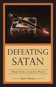 Defeating Satan   A Battle Guide To Spiritual Warfare