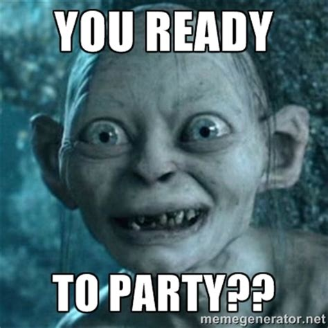 You Meme - are you ready to party meme image memes at relatably com
