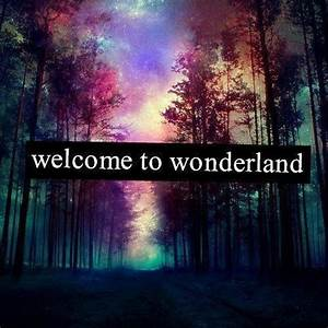 Welcome To Wonderland Quotes & Sayings Forest Galaxy Sky ...