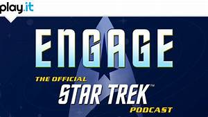 CBS to Launch Engage: The Official Star Trek Podcast on ...
