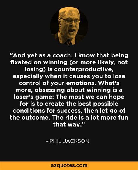 phil jackson quotes quote coach success let winning go prev losing