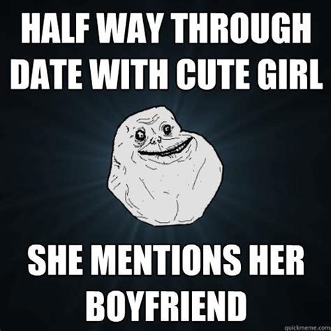 Cute Boyfriend Girlfriend Memes - half way through date with cute girl she mentions her boyfriend quickmeme