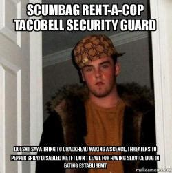 Security Guard Meme - scumbag rent a cop tacobell security guard doesnt say a thing to crackhead making a scence