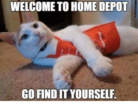Welcome Home Meme - welcome to home depot go find it yourself meme on sizzle