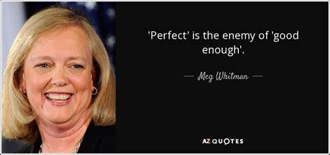 meg whitman quote perfect   enemy  good