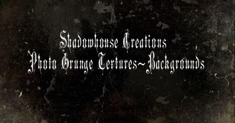 Shadowhouse Creations: Shadowhouse Creations Photo Grunge