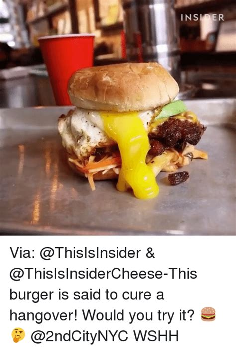 Burger Memes - via burger is said to cure a hangover would you try it wshh meme on sizzle