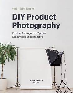 The Complete Guide To Diy Product Photography