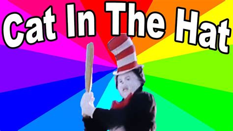 Cat In The Hat Meme - hot on youtube what is the cat in the hat bat meme a look at th