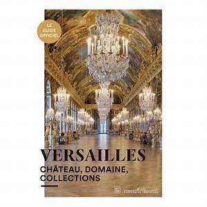 Achat Or Versailles : versailles le guide officiel broch pierre lemoine j r mie beno t yves carlier fr d ric ~ Medecine-chirurgie-esthetiques.com Avis de Voitures