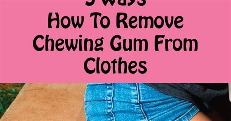 how to get gum clothes chewing gum how to remove chewing gum from clothes diy pinterest chewing gum and cleaning