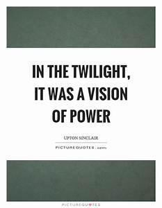 In the twilight... Power Of Vision Quotes