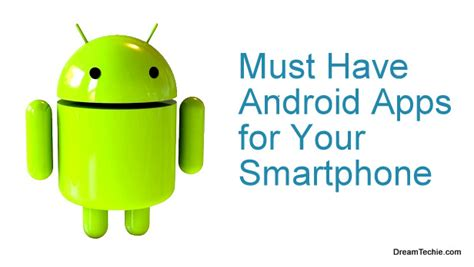 must apps for android 8 must android apps for your smartphone