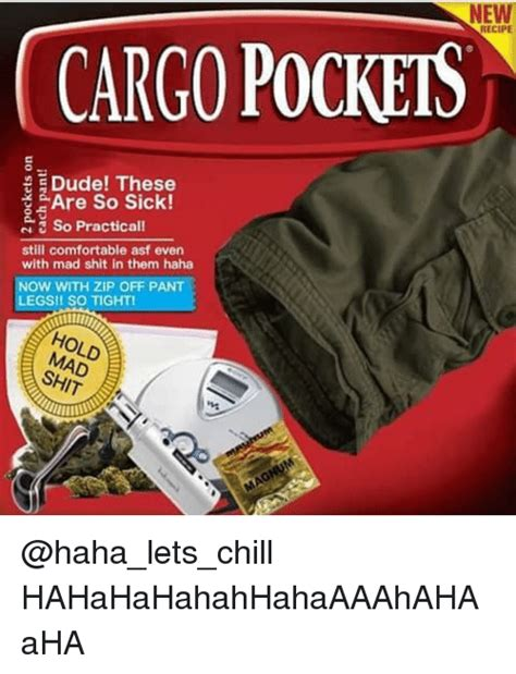 Cargo Pants Meme - new recipe cargo pockets dude these are so sick so practical still comfortable asf even with