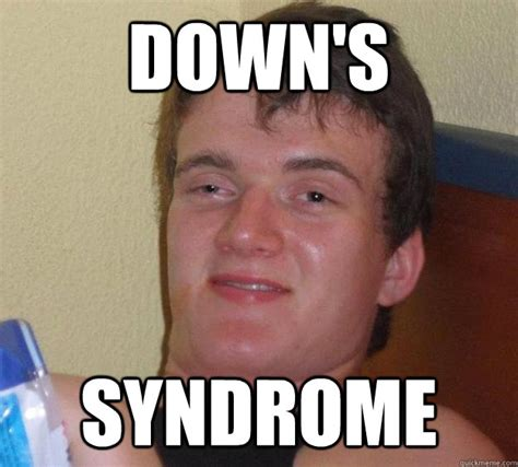 Funny Down Syndrome Memes - down s syndrome 10 guy quickmeme