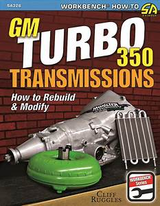 How To Rebuild Gm Turbo 350 Automatic Transmission Manual