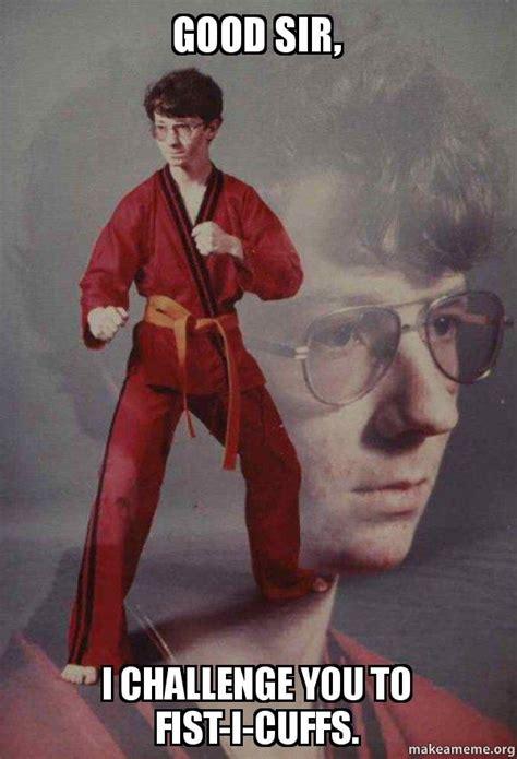Karate Kyle Memes - good sir i challenge you to fist i cuffs karate kyle make a meme