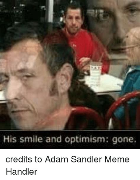 Adam Sandler Memes - 25 best memes about smile and optimism gone smile and optimism gone memes
