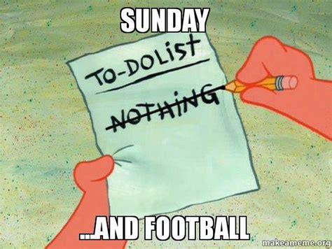 Football Sunday Meme - sunday and football to do list make a meme