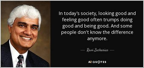 Ravi Zacharias Quote In Today's Society, Looking Good And