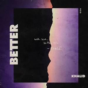 Khalid QuotBetterquot Rap Dose