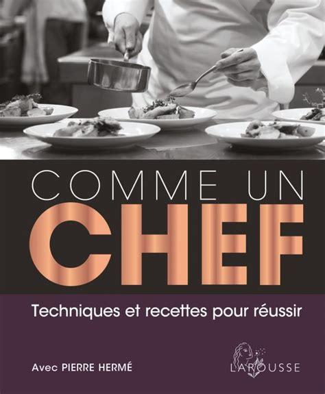 cuisiner comme un chef recettes comme un chef la bible de la cuisine mondiale savoir