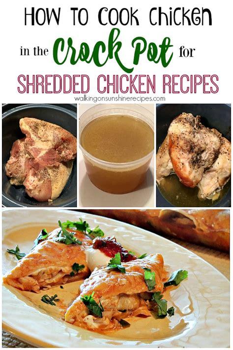 how do you boil chicken for shredding how to cook chicken in the crock pot for shredded chicken recipes walking on sunshine