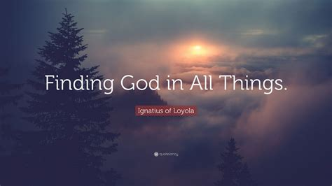 """All who call on god in true faith, earnestly from the heart, will certainly be heard, and will receive what they have asked and desired. Ignatius of Loyola Quote: """"Finding God in All Things."""" (12 wallpapers) - Quotefancy"""