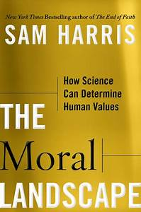 The Moral Landscape How Science Can Determine Human