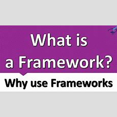 What Is A Framework And Why Use Frameworks Youtube