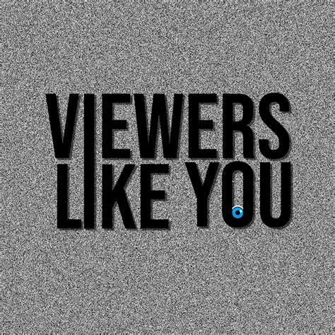 Viewers Like You - YouTube