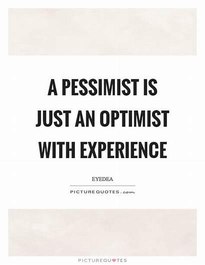 Pessimist Optimist Quotes Experience Quote Eyedea