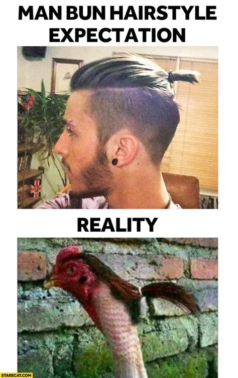 Man Bun Memes - man bun hairstyle expectation reality starecat com