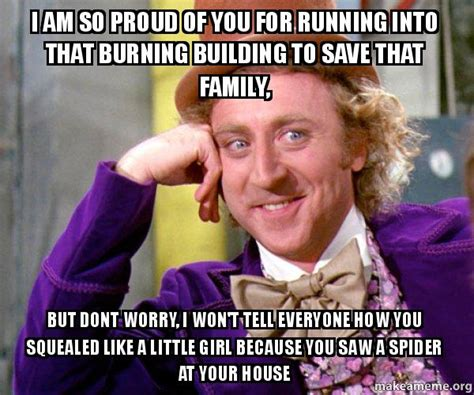 I Saw A Spider Meme - saw a spider at your house willy wonka sarcasm meme make pictures
