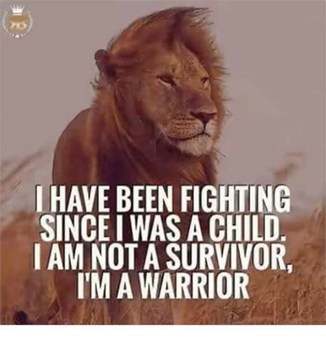 Have Been Fighting Since I Was A Child I Am Not A Survivor