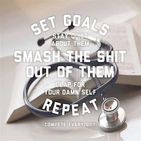 set goals  smash  shit    premed