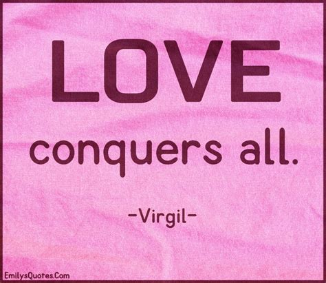 love conquers  popular inspirational quotes