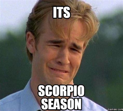 Scorpio Memes - its scorpio season memes com