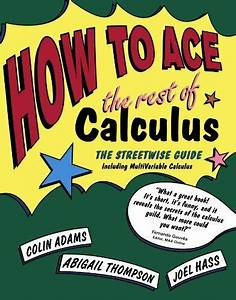 How To Ace The Rest Of Calculus The Streetwise Guide Including Multivariable Calculus By Adams Colin Thompson Abigail Hass Joel Times Books 2001